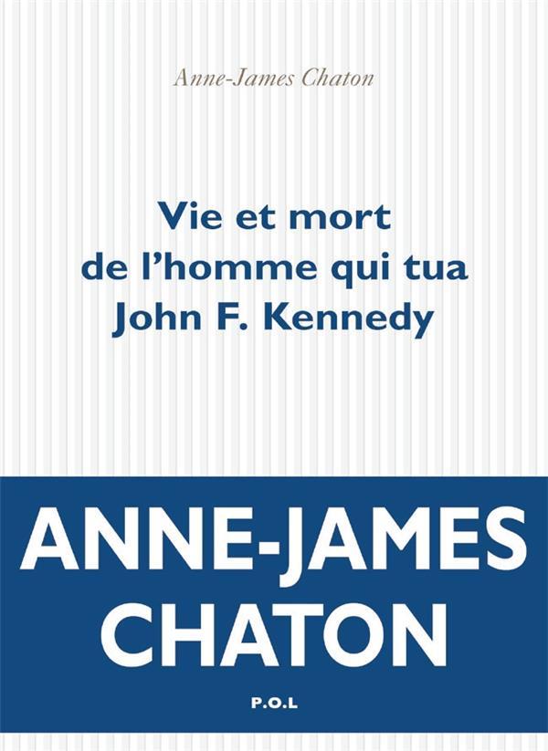VIE ET MORT DE L'HOMME QUI TUA JOHN KENNEDY CHATON ANNE-JAMES POL