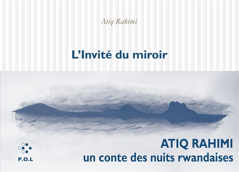 L'INVITE DU MIROIR RAHIMI ATIQ POL