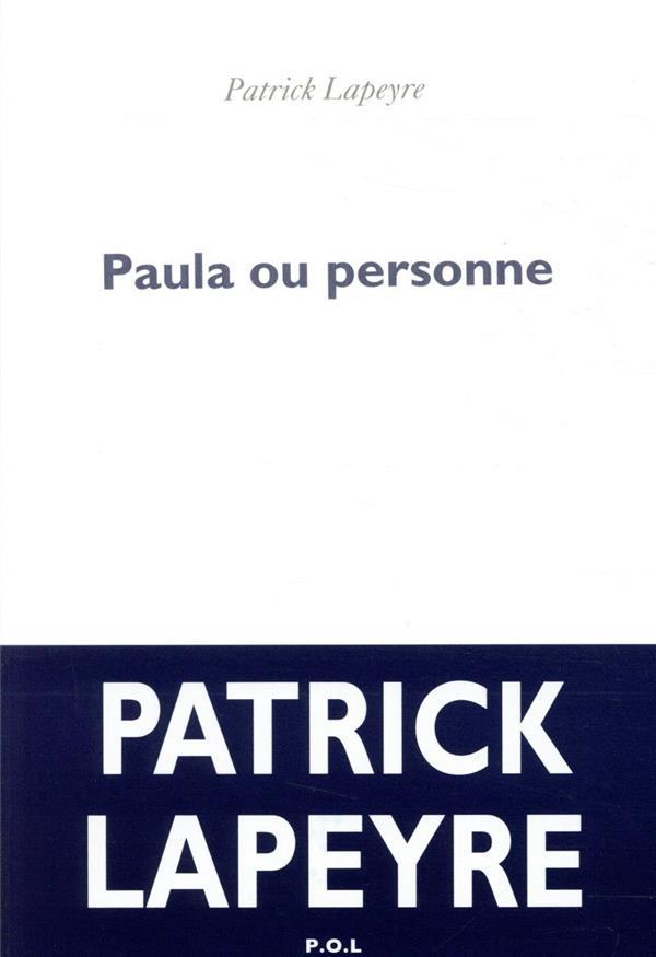 PAULA OU PERSONNE LAPEYRE, PATRICK POL
