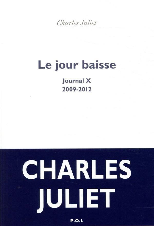 LE JOUR BAISSE  -  JOURNAL X (2009-2012) JULIET CHARLES POL