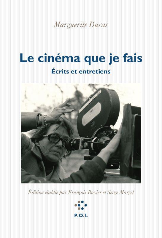 LE CINEMA QUE JE FAIS : ECRITS ET ENTRETIENS