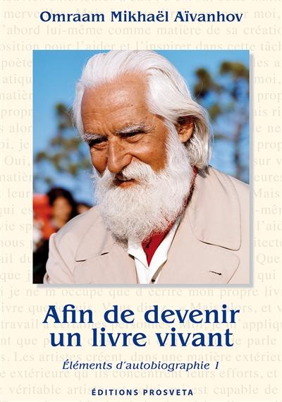 ELEMENTS D'AUTOBIOGRAPHIE, AFIN DE DEVENIR UN LIVRE VIVANT, VOL. 1 AIVANHOV O. PROSVETA