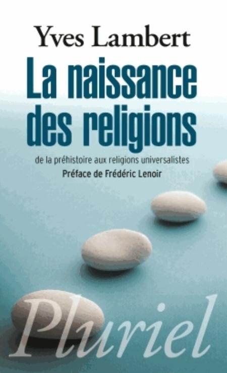 LA NAISSANCE DES RELIGIONS