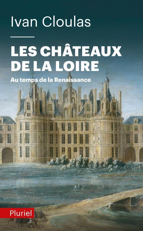 LES CHATEAUX DE LA LOIRE - AU CLOULAS IVAN PLURIEL