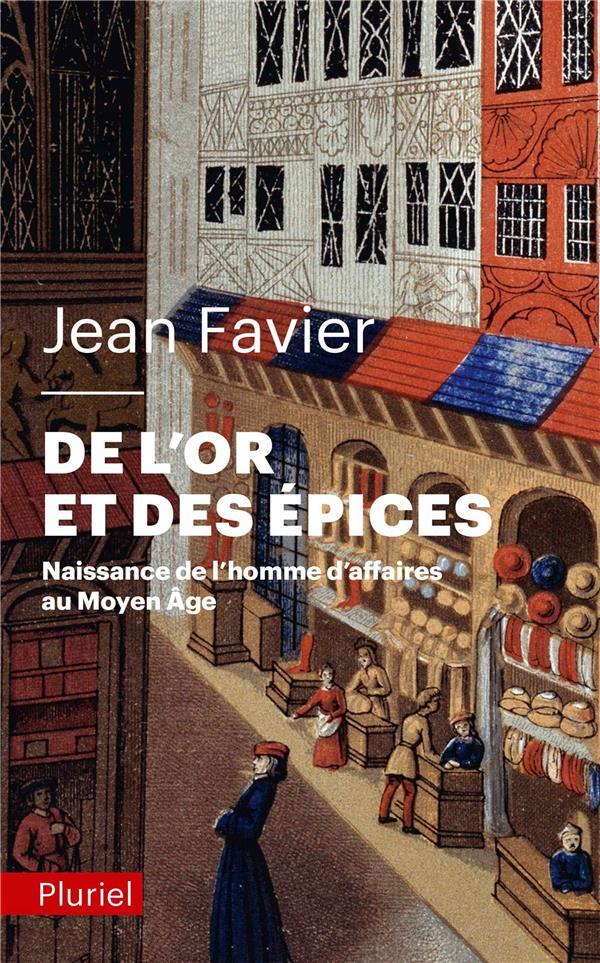 DE L'OR ET DES EPICES - NAISSANCE DE L'HOMME D'AFFAIRES AU MOYEN AGE Favier Jean Pluriel