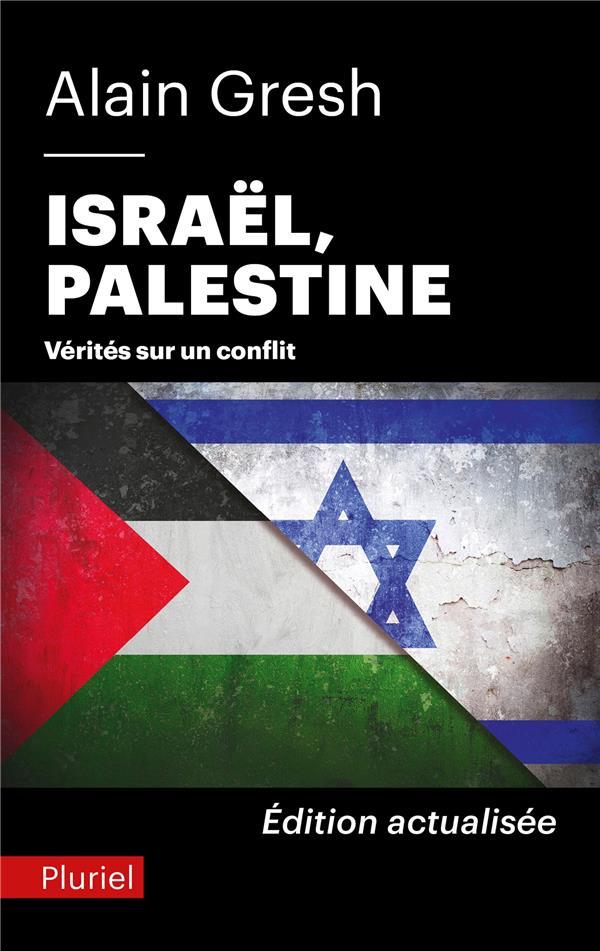 ISRAEL, PALESTINE - VERITES SUR UN CONFLIT