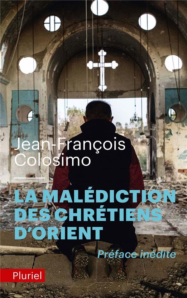 COLOSIMO J-F. - LA MALEDICTION DES CHRETIENS D'ORIENT