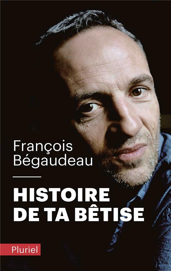 HISTOIRE DE TA BETISE BEGAUDEAU FRANCOIS PLURIEL