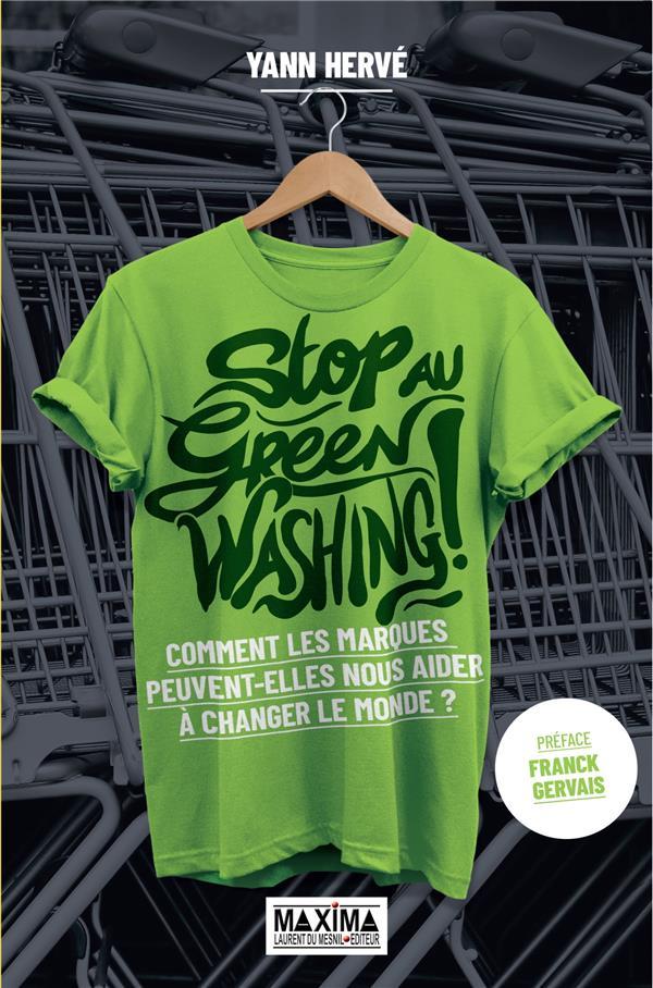 STOP AU GREENWASHING : COMMENT LES MARQUES PEUVENT NOUS AIDER A FAIRE BOUGER LE MONDE HERVE/GERVAIS MAXIMA L MESNIL