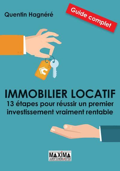 IMMOBILIER LOCATIF : 13 ETAPES POUR REUSSIR UN PREMIER INVESTISSEMENT VRAIMENT RENTABLE HAGNERE, QUENTIN MAXIMA L MESNIL