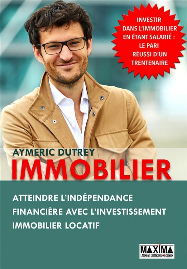 IMMOBILIER : ATTEINDRE L'INDEPENDANCE FINANCIERE AVEC L'INVESTISSEMENT IMMOBILIER LOCATIF DUTREY, AYMERIC MAXIMA L MESNIL