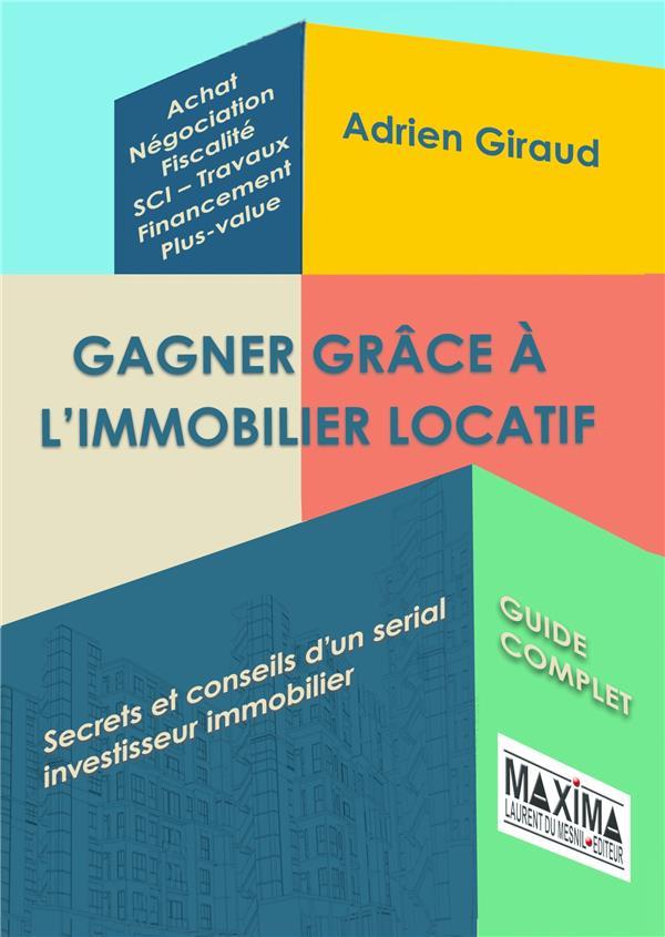 GAGNER GRACE A L'IMMOBILIER LOCATIF  -  SECRETS ET CONSEILS D'UN SERIAL INVESTISSEUR IMMOBILIER