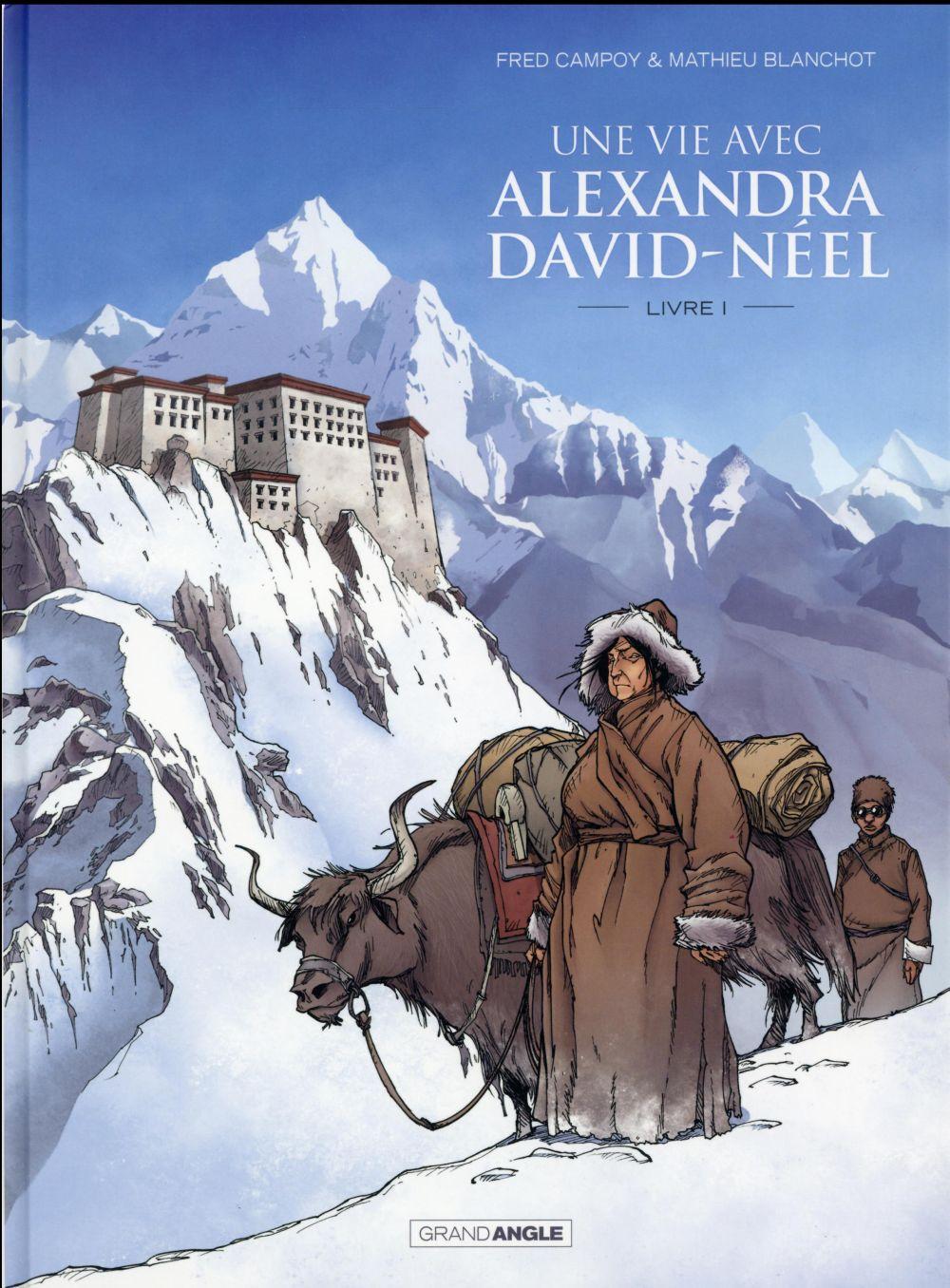 Blanchot Mathieu - UNE VIE AVEC ALEXANDRA DAVID-NEEL - VOLUME 1