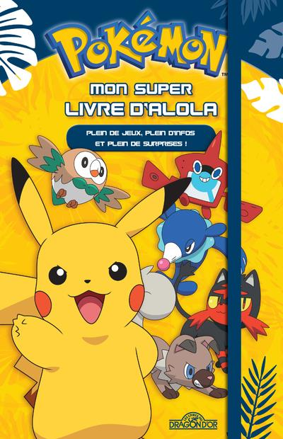 POKEMON - MON SUPER LIVRE D'ALOLA  DRAGON D'OR