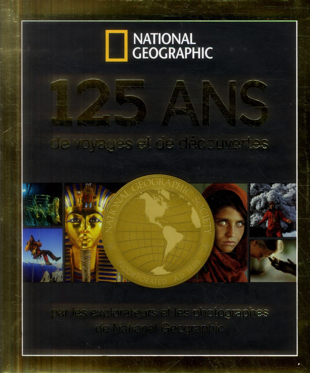 125 ANS DE VOYAGES ET DE DECOUVERTES COLLECTIF National Geographic