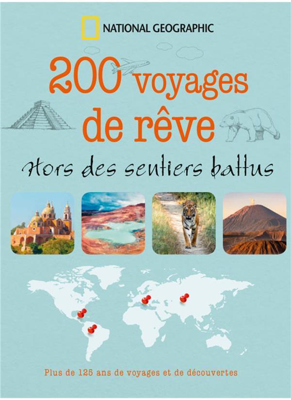 200 VOYAGES DE REVE - HORS DES SENTIERS BATTUS  NATIONAL GEOGRA