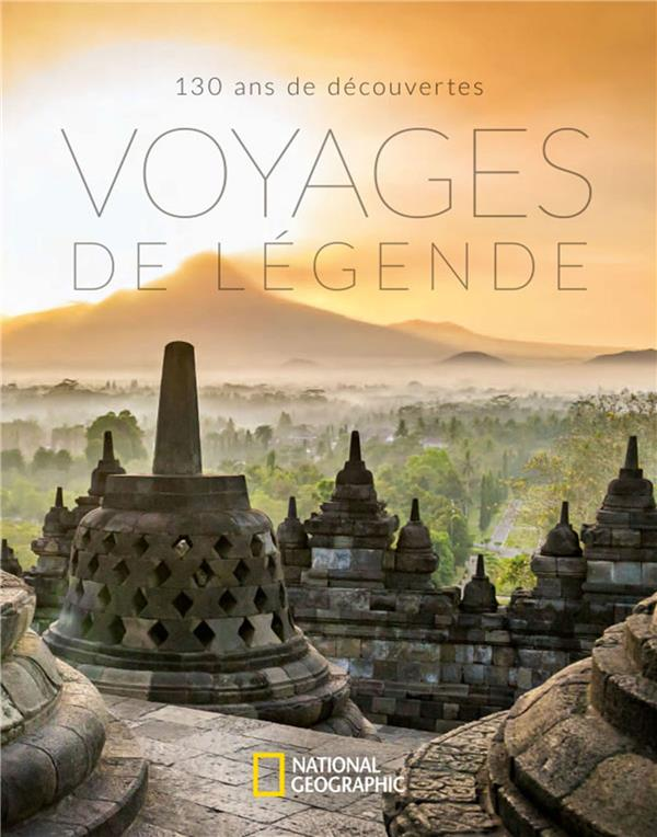 VOYAGES DE LEGENDE - 130 ANS DE DECOUVERTES  NATIONAL GEOGRA