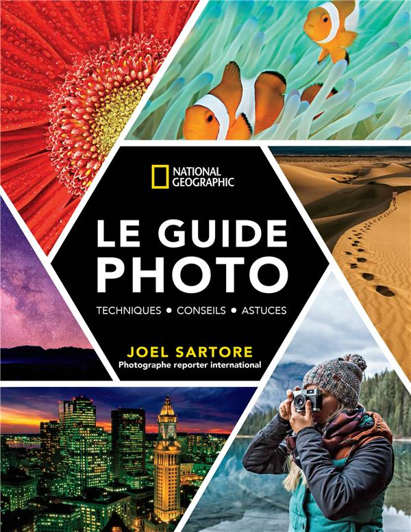 LE GUIDE PHOTO NATIONAL GEOGRAPHIC  -  TECHNIQUES, CONSEILS, ASTUCES