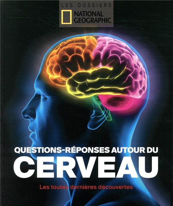 QUESTIONS-REPONSES AUTOUR DU CERVEAU  -  LES TOUTES DERNIERES DECOUVERTES COLLECTIF NATIONAL GEOGRA