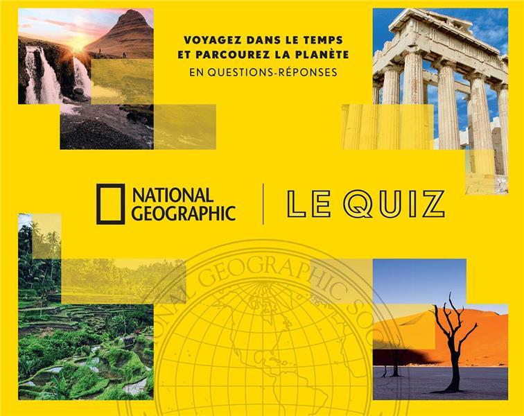 VOYAGEZ DANS LE TEMPS ET PARCOUREZ LA PLANETE EN QUESTIONS-REPONSES  -  LE QUIZ COLLECTIF NATIONAL GEOGRA
