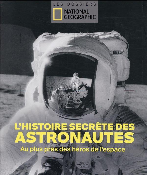 L'HISTOIRE SECRETE DES ASTRONAUTES : AU PLUS PRES DES HEROS DE L'ESPACE COLLECTIF NATIONAL GEOGRA