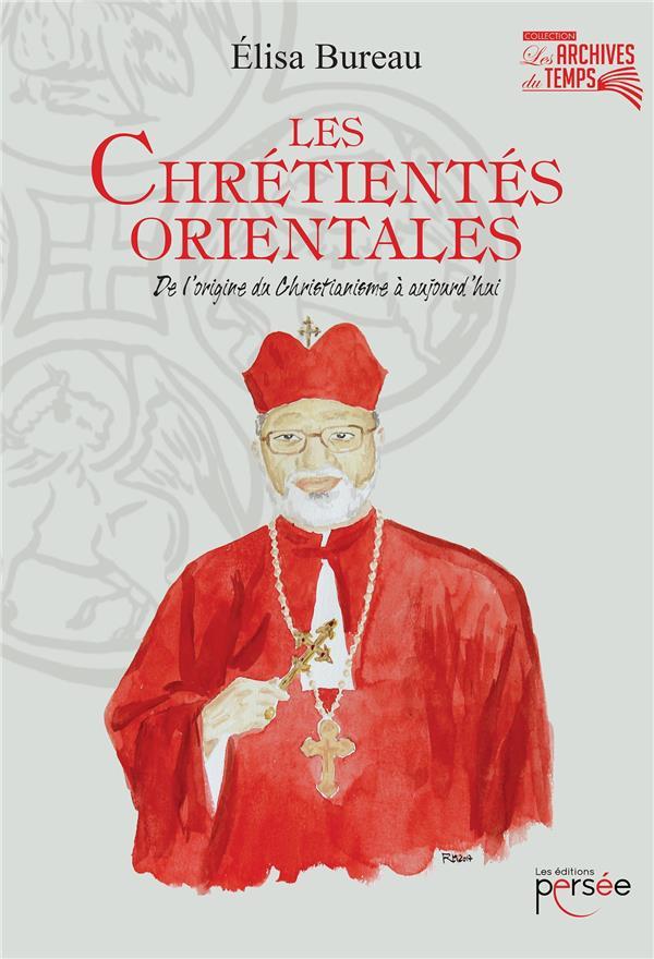 LES CHRETIENTES ORIENTALES  -  DE L'ORIGINE DU CHRISTIANISME A AUJOURD'HUI
