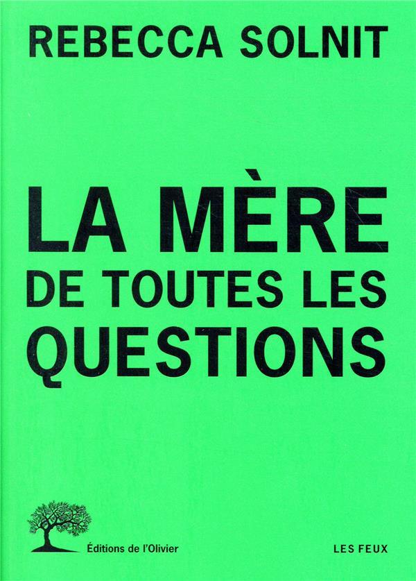 LA MERE DE TOUTES LES QUESTION SOLNIT/DE LA CALZADA OLIVIER