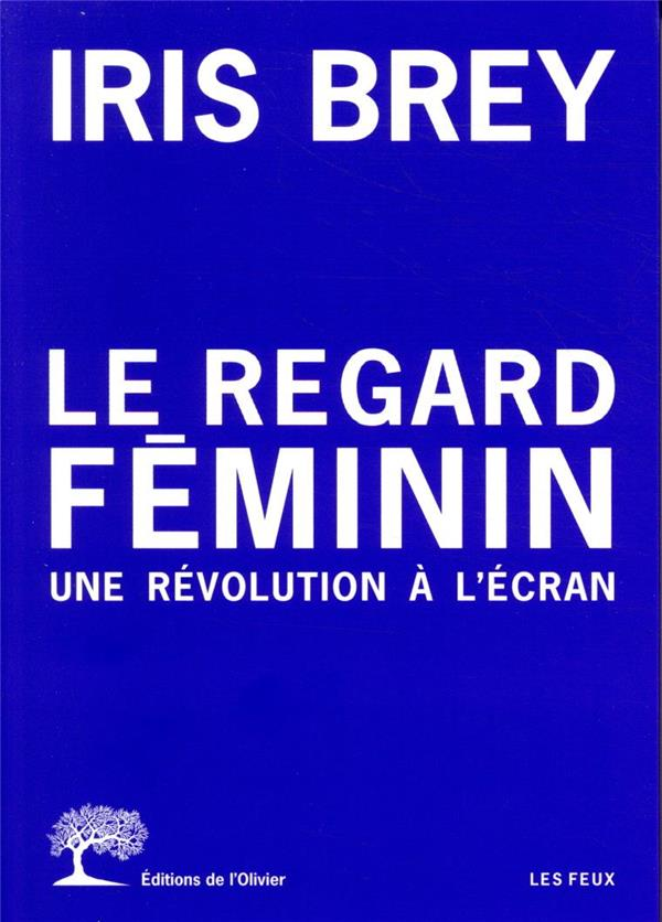 LE REGARD FEMININ  -  UNE REVOLUTION A L'ECRAN