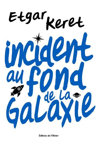 INCIDENT AU FOND DE LA GALAXIE KERET, ETGAR OLIVIER