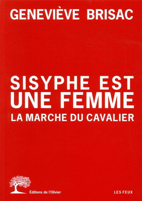 SISYPHE EST UNE FEMME. LA MARCHE DU CAVALIER BRISAC GENEVIEVE OLIVIER
