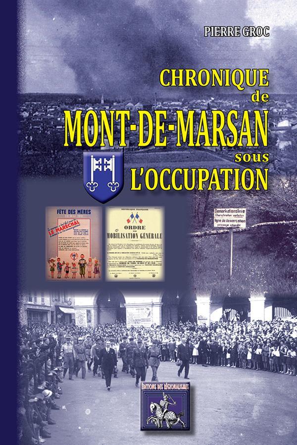 CHRONIQUE DE MONT-DE-MARSAN SOUS L'OCCUPATION GROC PIERRE PYREMONDE