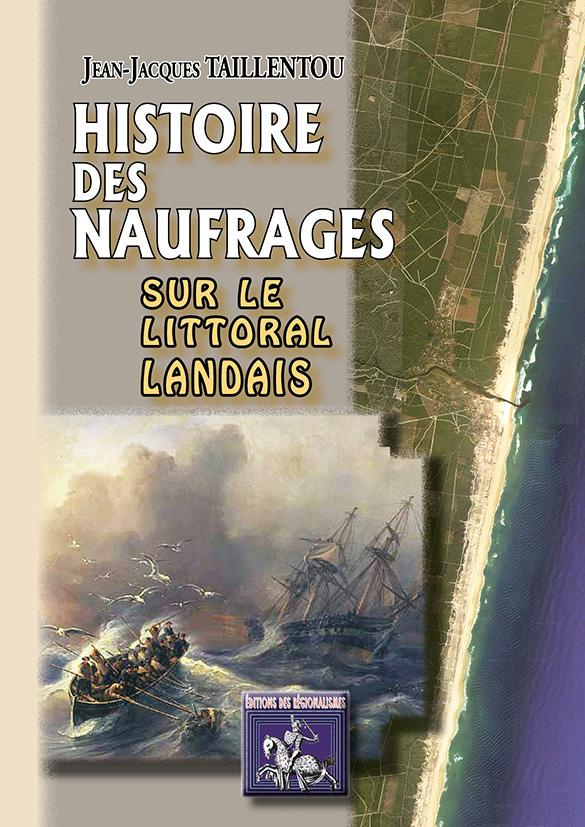 HISTOIRE DES NAUFRAGES SUR LE LITTORAL LANDAIS TAILLENTOU, JEAN-JACQUES Ed. des Régionalismes