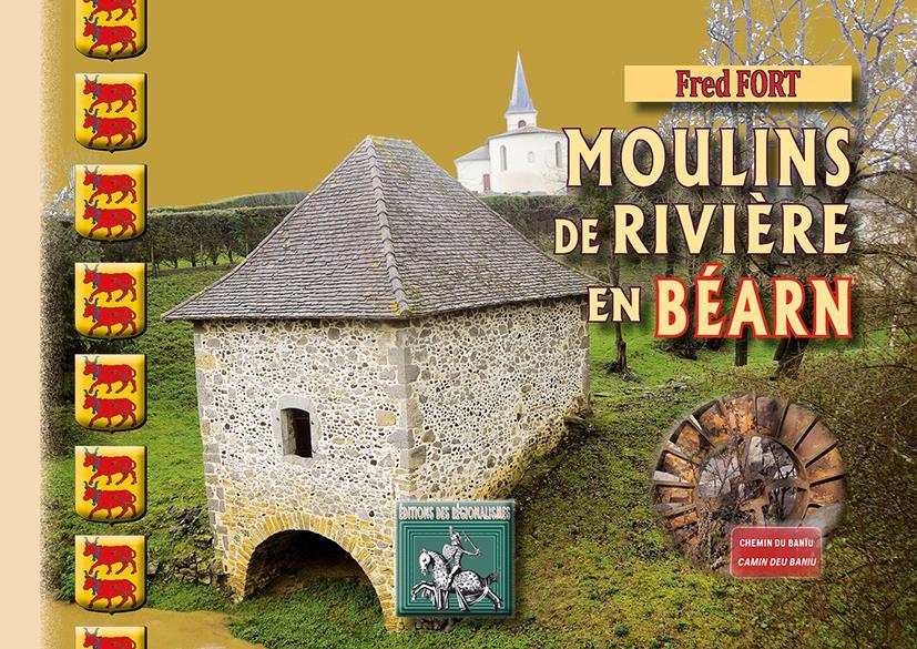 MOULINS DE RIVIERE EN BEARN FORT, FRED Ed. des Régionalismes