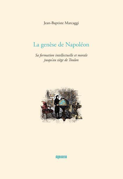 LA GENESE DE NAPOLEON - SA FORMATION INTELLECTUELLE ET MORALE JUSQU AU SIEGE DE TOULON