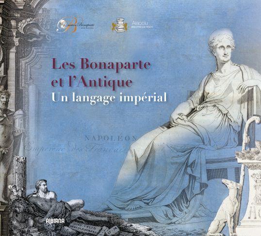 LES BONAPARTE ET L ANTIQUE - UN LANGAGE IMPERIAL