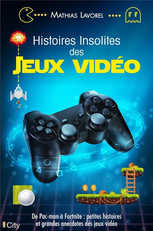 HISTOIRES INSOLITES DES JEUX VIDEO LAVOREL MATHIAS CITY