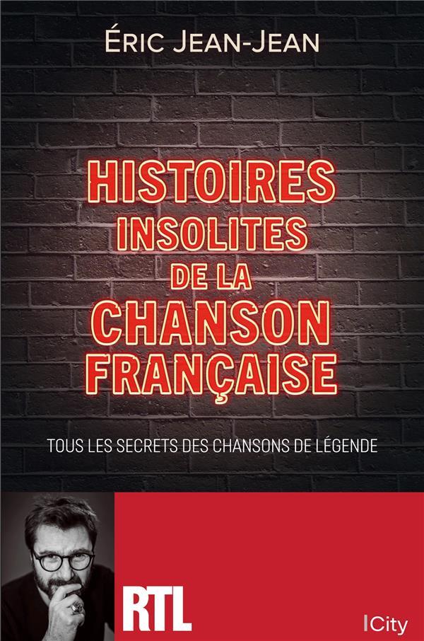 HISTOIRES INSOLITES DE LA CHANSON FRANCAISE JEAN-JEAN ERIC CITY