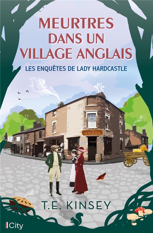 LES ENQUETES DE LADY HARDCASTLE - T02 - MEURTRES DANS UN VILLAGE ANGLAIS KINSEY, T.E. CITY