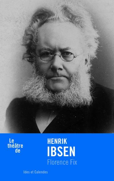 LE THEATRE DE HENRIK IBSEN