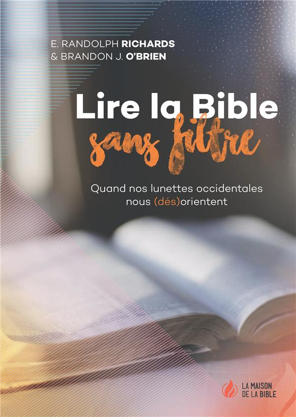 LIRE LA BIBLE SANS FILTRE  -  QUAND NOS LUNETTES OCCIDENTALES NOUS (DES)ORIENTENT