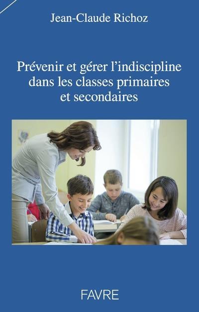 PREVENIR ET GERER L'INDISCIPLINE DANS LES CLASSES PRIMAIRES ET SECONDAIRES