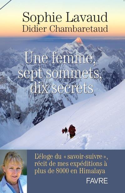 UNE FEMME, SEPT SOMMETS, DIX SECRETS   L'ELOGE DU SAVOIR SUIVRE, RECIT DE MES EXPEDITIONS A PLUS DE