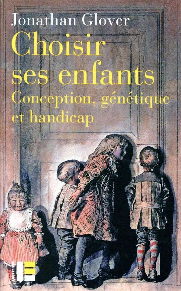 CHOISIR SES ENFANTS ?  -  CONCEPTION, GENETIQUE ET HANDICAP