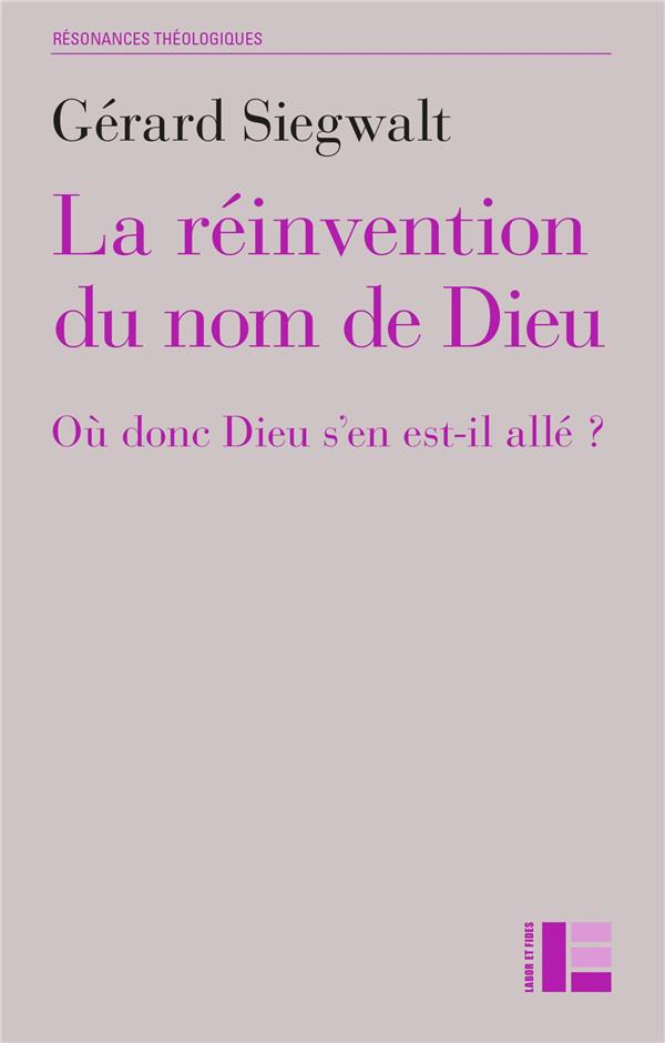 LA REINVENTION DU NOM DE DIEU  -  OU DONC DIEU S'EN EST-IL ALLE ?