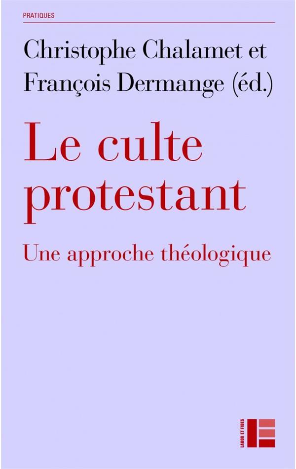 LE CULTE PROTESTANT : UNE APPROCHE THEOLOGIQUE