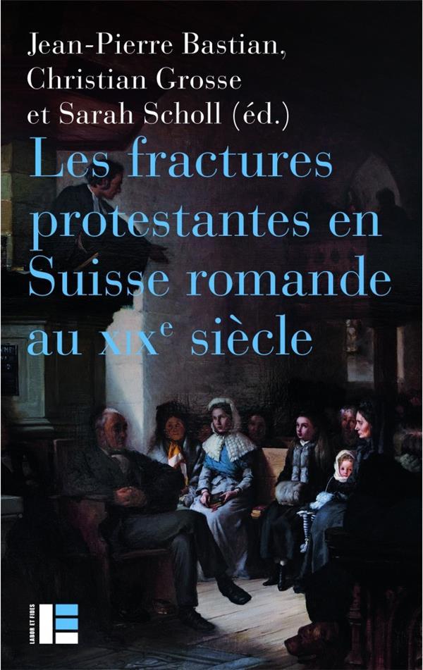 LES FRACTURES PROTESTANTES EN SUISSE ROMANDE AU XIXE SIECLE