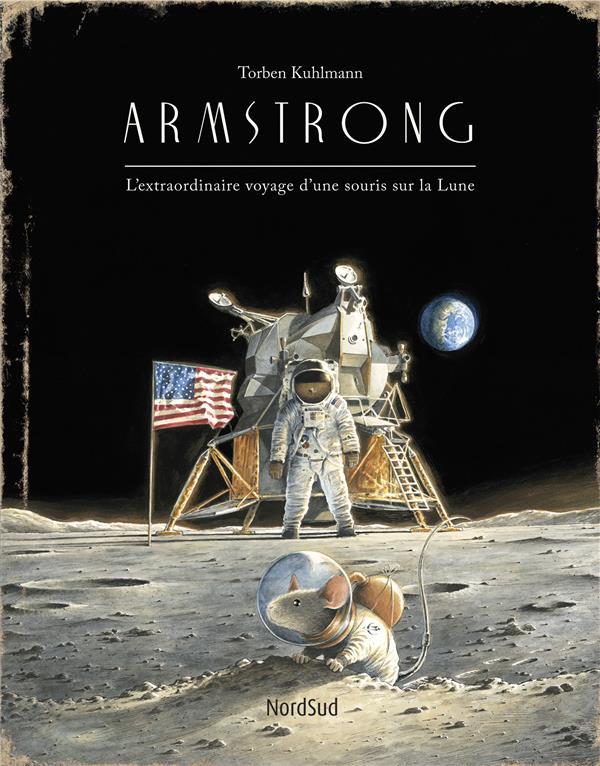 ARMSTRONG  -  L'EXTRAORDINAIRE VOYAGE D'UNE SOURIS SUR LA LUNE KUHLMANN TORBEN NORD SUD