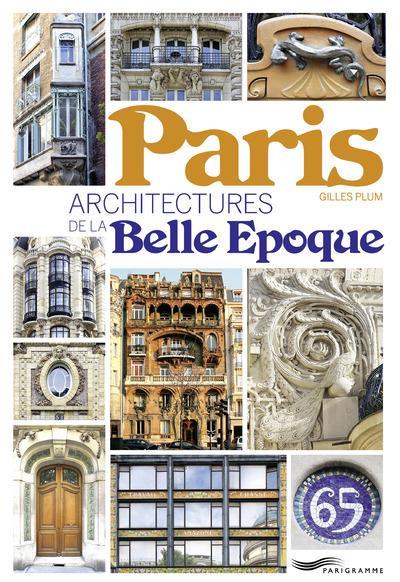PARIS - ARCHITECTURE DE LA BELLE EPOQUE Plum Gilles Parigramme