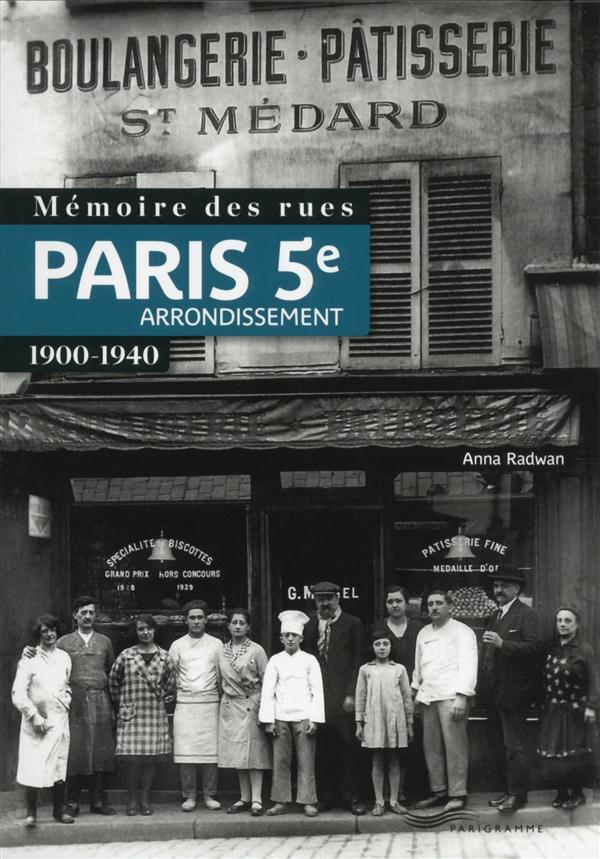 Radwan Anna - MEMOIRE DES RUES - PARIS 5E ARRONDISSEMENT (1900-1940)