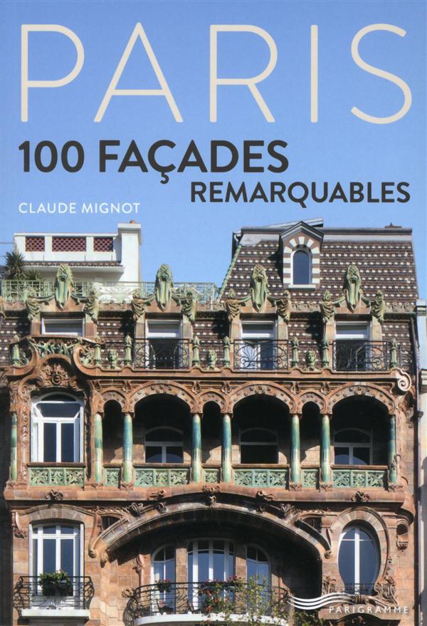 PARIS - 100 FACADES REMARQUABLES MIGNOT C Parigramme
